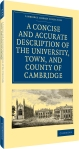A Concise and Accurate Description of the University, Town, and County of Cambridge
